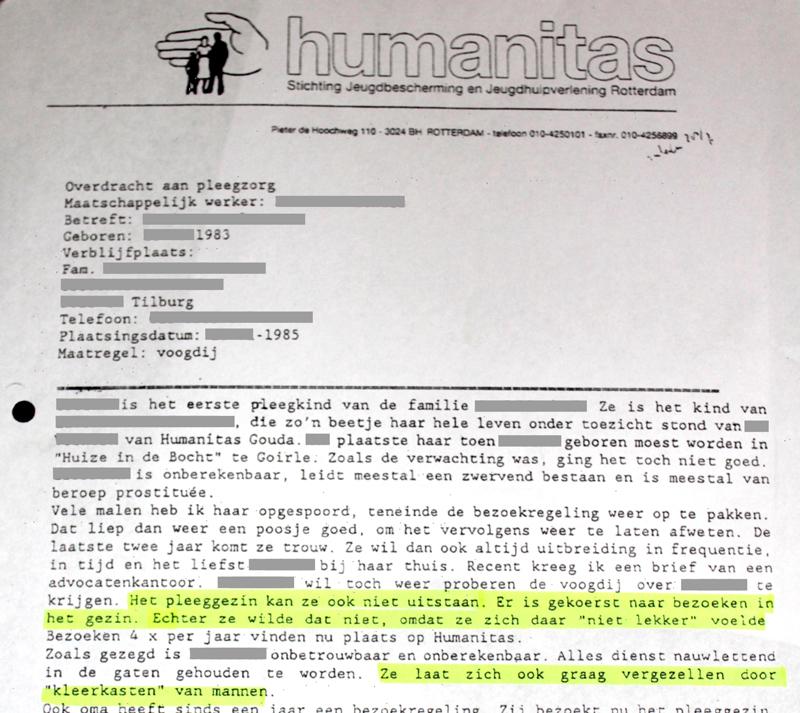 Rapportage van Humanitas uit 1993, afkomstig uit het dossier van Elizabeth*, waarin staat dat haar moeder (toen ±24 jaar) de voogdij van haar dochter terug wil. Volgens Dominique werd ook zij aangerand in het pleeggezin als ze bij Elizabeth op bezoek kwam. Ze werd echter door niemand geloofd, want 'ze was toch maar een heroïnehoertje'. Wel liet ze zich vanaf die tijd altijd vergezellen door kleerkasten van mannen en is later haar verzoek ingewilligd om haar dochter uitsluitend op het kantoor van Humanitas te bezoeken.