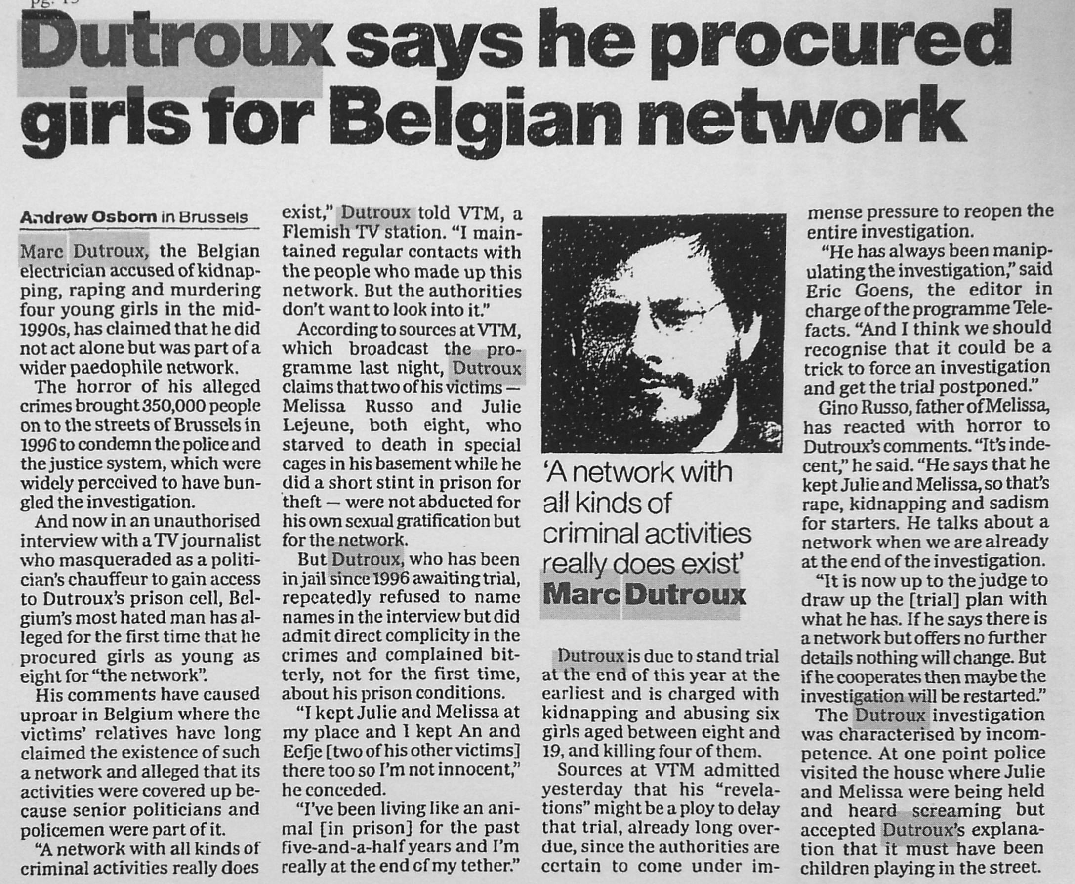 80% van de Belgen gelooft niet dat het officiële verhaal in de Dutrouxzaak volledig is. Diverse Europese kranten en tijdschriften schreven over zijn betrokkenheid bij een internationaal pedonetwerk en het verband met andere misbruikzaken zoasl de verdwijning van Manuel Schadwald.